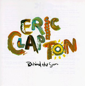 BEHIND THE SUN / ERIC CLAPTON
