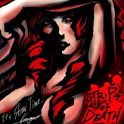 クロガネ兄貴画・「sTRIP→OF DEATH(死のストリップ→死へのトリップ)」。ロックにセクシーな一枚。