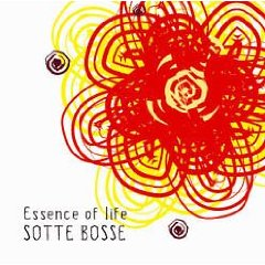SOTTE BOSSE「ESSENCE OF LIFE」