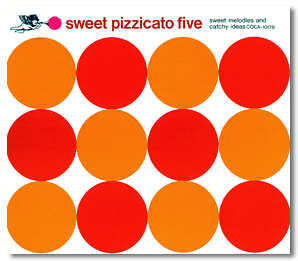 「SWEET PIZZICATO FIVE」