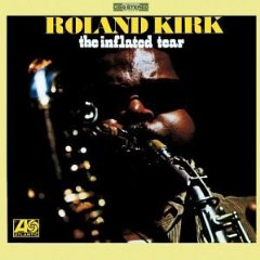 ROLAND KIRK「THE INFLATED TEAR」