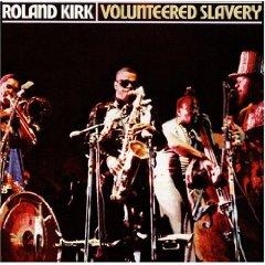 ROLAND KIRK「VOLUNTEERED SLAVERY」