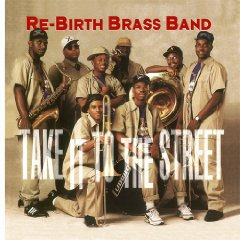RE-BIRTH BRASS BAND「TAKE IT TO THE STREET」