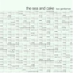 THE SEA AND CAKE「TWO GENTLEMEN」