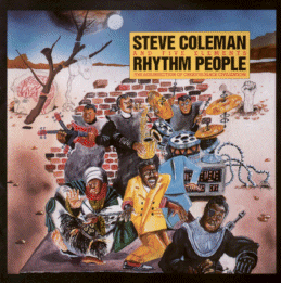 STEVE COLEMAN  THE FIVE ELEMENTS「RHYTHM PEOPLE (THE RESURRECTION OF CREATIVE BLACK CIVILIZATION」