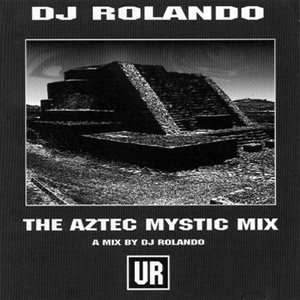 DJ ROLANDO「THE AZTEC MYSTIC MIX」