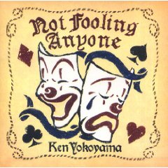 KEN YOKOYAMA「NOT FOOLING ANYONE」